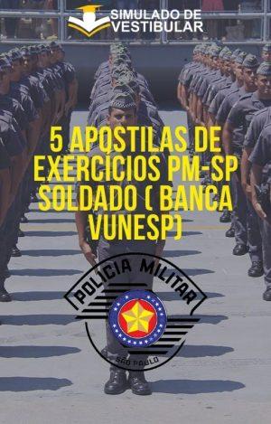 5 APOSTILAS DE EXERCÍCIOS PM-SP SOLDADO ( BANCA VUNESP)